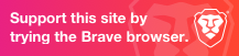 Support this site by trying the Brave browser